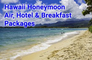 Hawaii honeymoon air, hotel and breakfast packages start at $644 per person, double occupancy.