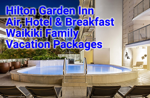 Hilton Garden Inn Air, Hotel & Breakfast Waikiki Family Vacation Packages 480x315 - Hilton Garden Inn Waikiki Beach Sales