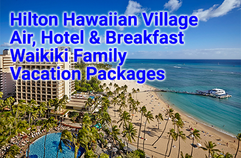 Hilton Hawaiian Village Waikiki Family Vacation Packages 480x315 - Hilton Hawaii Sales