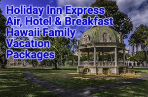 Holiday Inn Express Hawaii family vacation deals start from $644 per person, double occupancy.