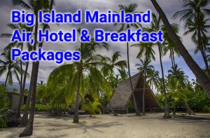 Big Island mainland air, hotel and breakfast packages begin at $678 per person, double occupancy.